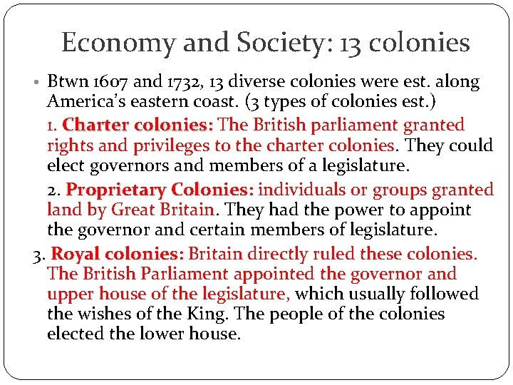 Economy and Society: 13 colonies • Btwn 1607 and 1732, 13 diverse colonies were