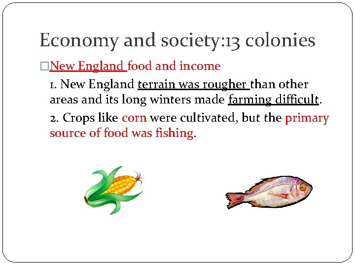 Economy and society: 13 colonies �New England food and income 1. New England terrain