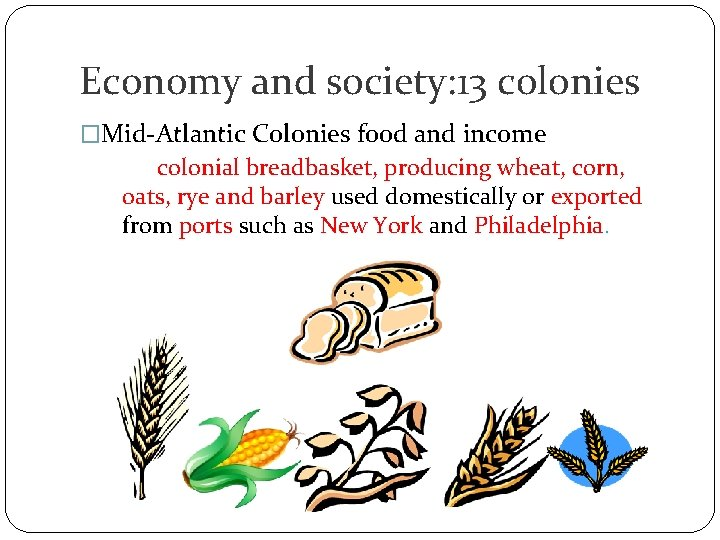 Economy and society: 13 colonies �Mid-Atlantic Colonies food and income colonial breadbasket, producing wheat,