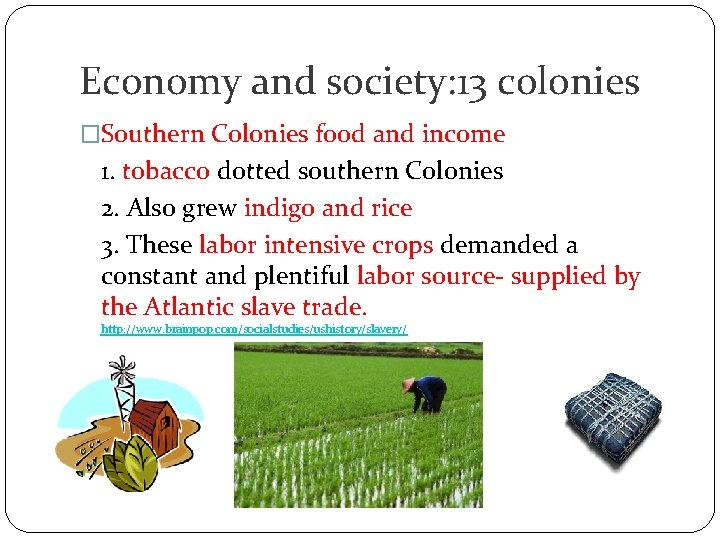 Economy and society: 13 colonies �Southern Colonies food and income 1. tobacco dotted southern