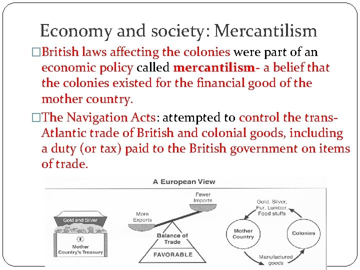 Economy and society: Mercantilism �British laws affecting the colonies were part of an economic