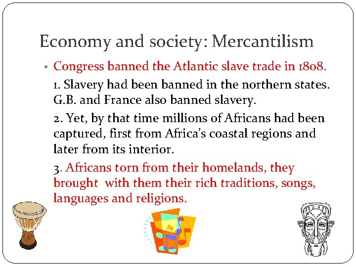 Economy and society: Mercantilism • Congress banned the Atlantic slave trade in 1808. 1.