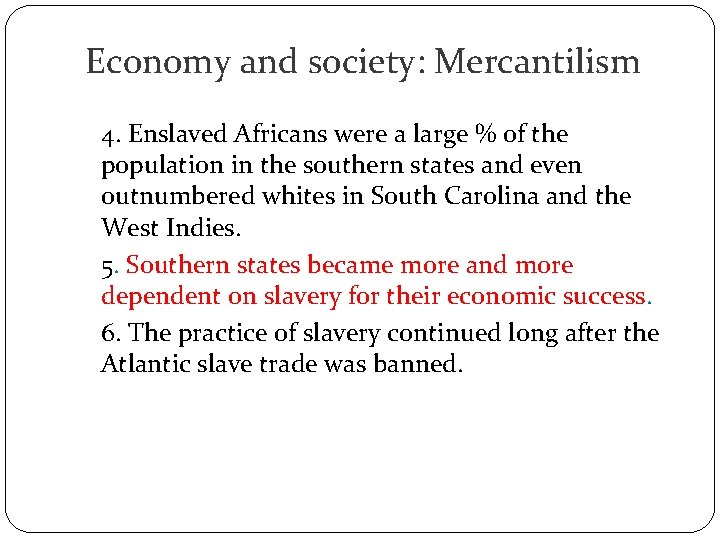 Economy and society: Mercantilism 4. Enslaved Africans were a large % of the population