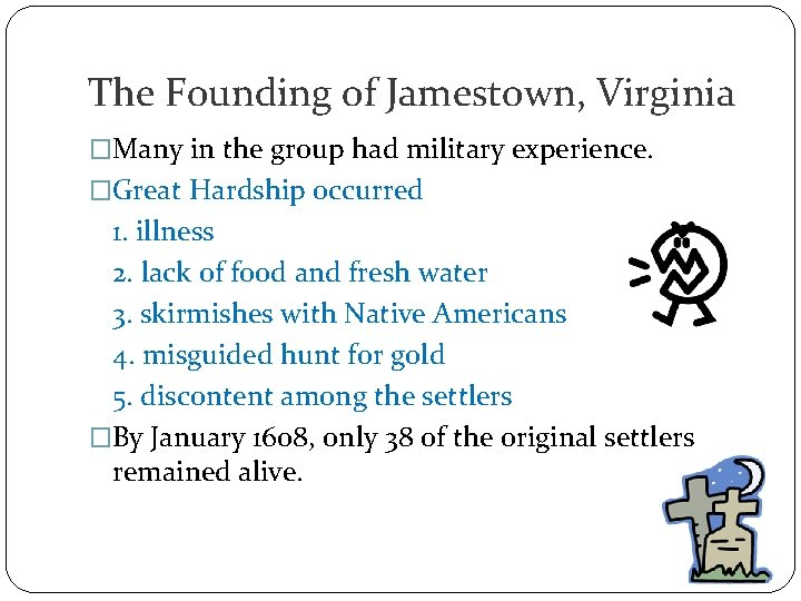 The Founding of Jamestown, Virginia �Many in the group had military experience. �Great Hardship