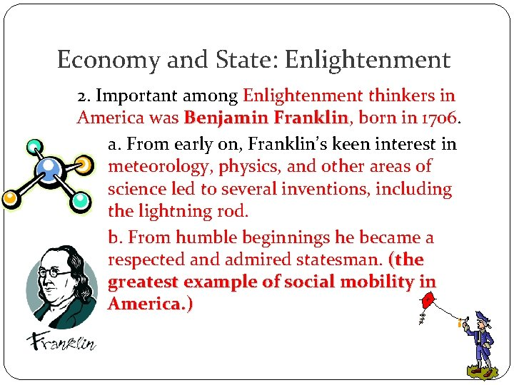 Economy and State: Enlightenment 2. Important among Enlightenment thinkers in America was Benjamin Franklin,