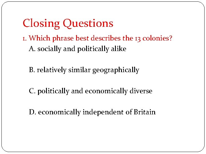 Closing Questions 1. Which phrase best describes the 13 colonies? A. socially and politically