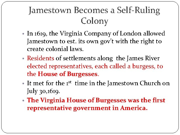 Jamestown Becomes a Self-Ruling Colony • In 1619, the Virginia Company of London allowed