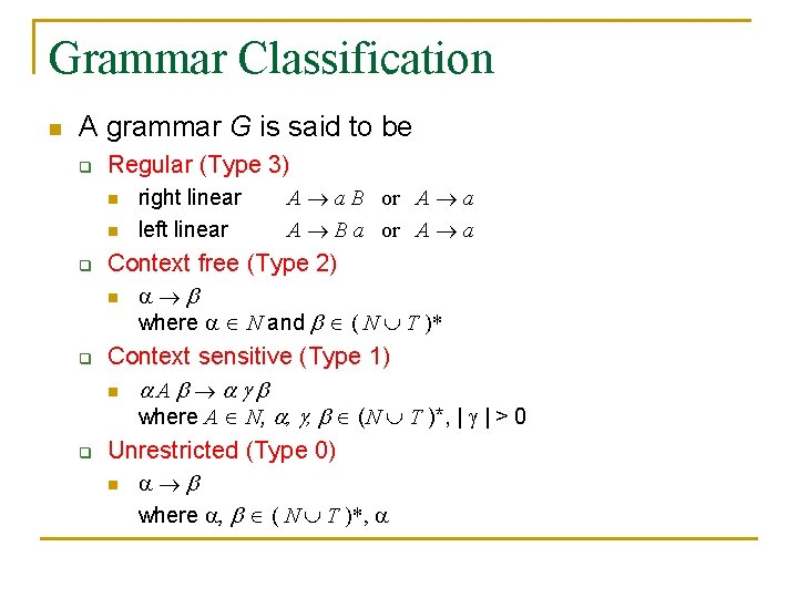 Grammar Classification n A grammar G is said to be q Regular (Type 3)
