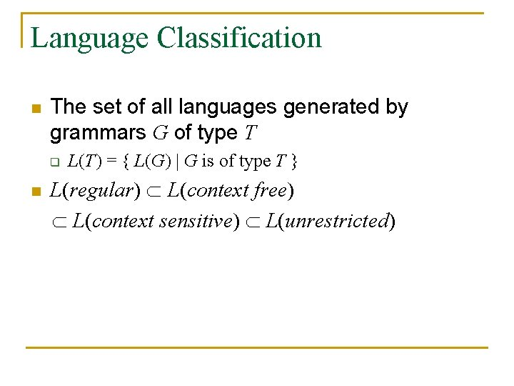 Language Classification n The set of all languages generated by grammars G of type