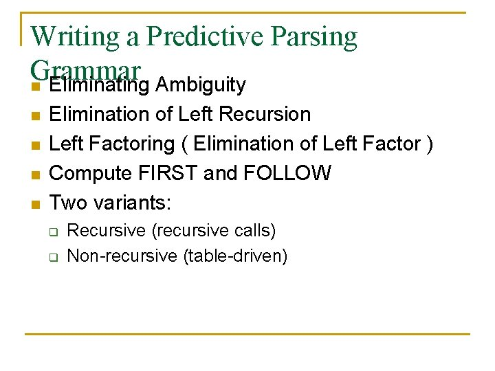 Writing a Predictive Parsing Grammar n Eliminating Ambiguity n n Elimination of Left Recursion