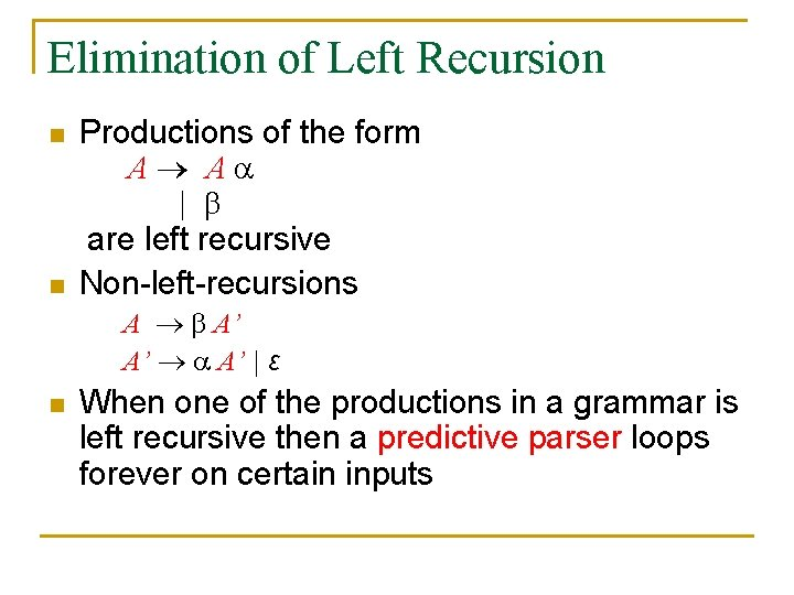 Elimination of Left Recursion n n Productions of the form A A | are