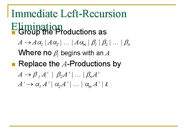 Immediate Left-Recursion Elimination n Group the Productions as A A 1 | A 2