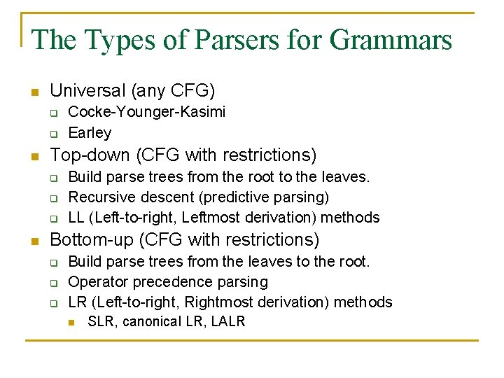 The Types of Parsers for Grammars n Universal (any CFG) q q n Top-down