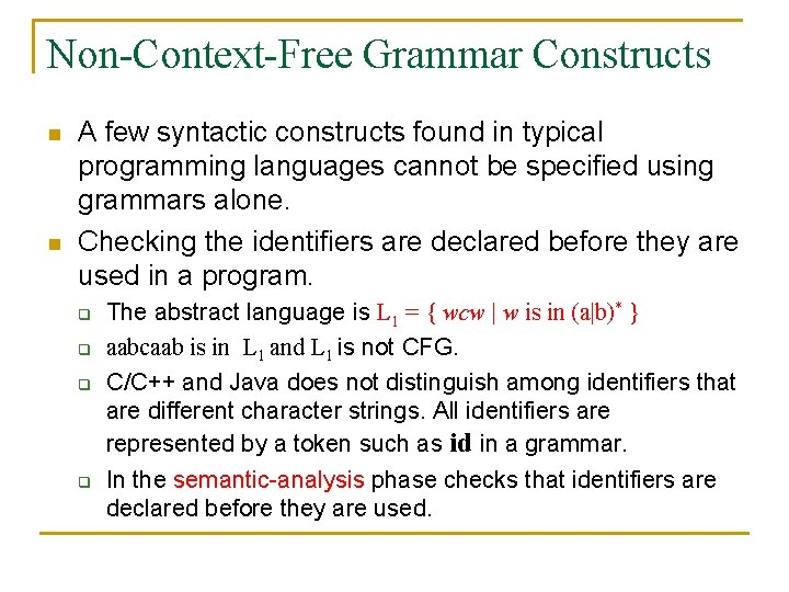 Non-Context-Free Grammar Constructs n n A few syntactic constructs found in typical programming languages