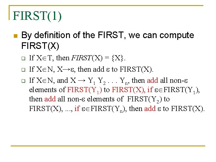FIRST(1) n By definition of the FIRST, we can compute FIRST(X) q q q