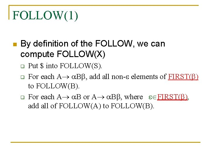 FOLLOW(1) n By definition of the FOLLOW, we can compute FOLLOW(X) q q q
