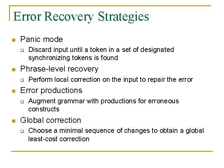 Error Recovery Strategies n Panic mode q n Phrase-level recovery q n Perform local
