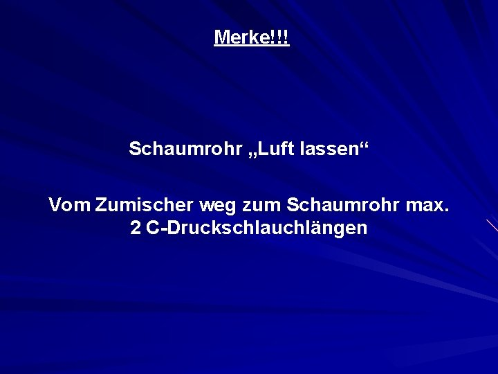 """Merke!!! Schaumrohr """"Luft lassen"""" Vom Zumischer weg zum Schaumrohr max. 2 C-Druckschlauchlängen"""