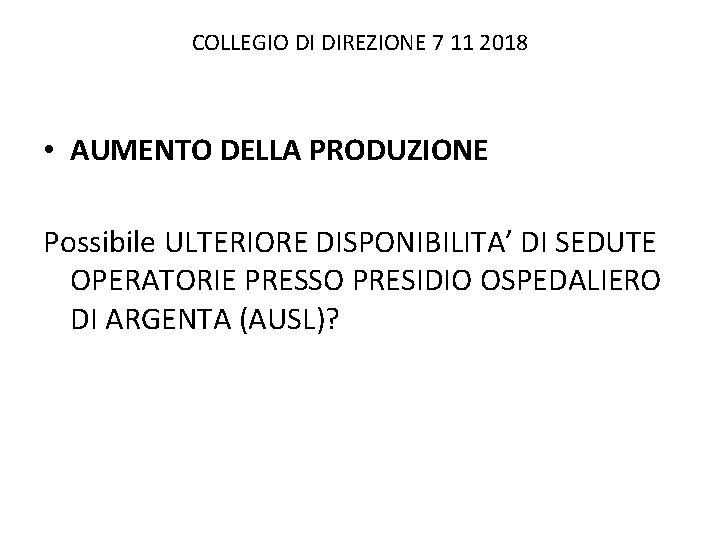 COLLEGIO DI DIREZIONE 7 11 2018 • AUMENTO DELLA PRODUZIONE Possibile ULTERIORE DISPONIBILITA' DI