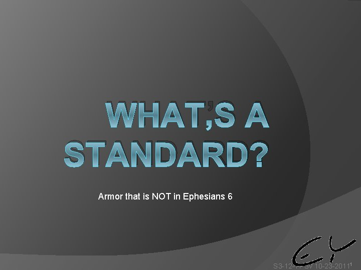 WHAT'S A STANDARD? Armor that is NOT in Ephesians 6 S 3 -12 -17