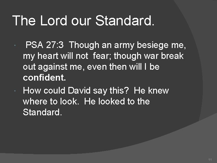 The Lord our Standard. PSA 27: 3 Though an army besiege me, my heart