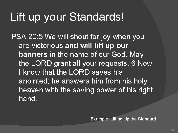 Lift up your Standards! PSA 20: 5 We will shout for joy when you