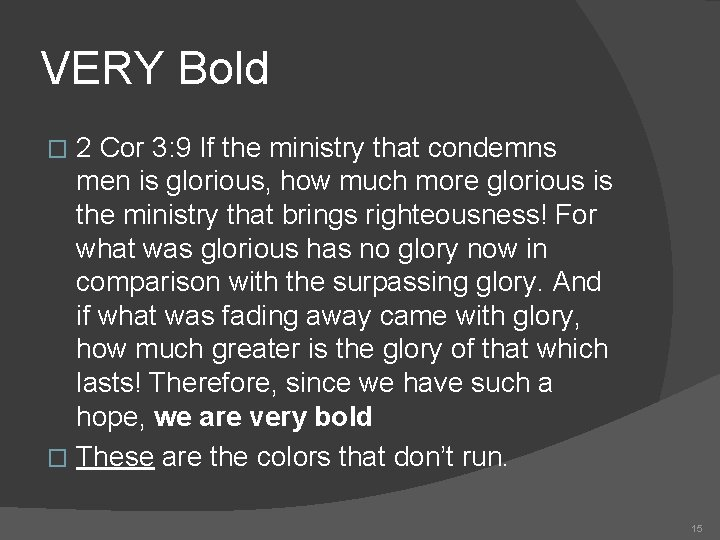 VERY Bold 2 Cor 3: 9 If the ministry that condemns men is glorious,
