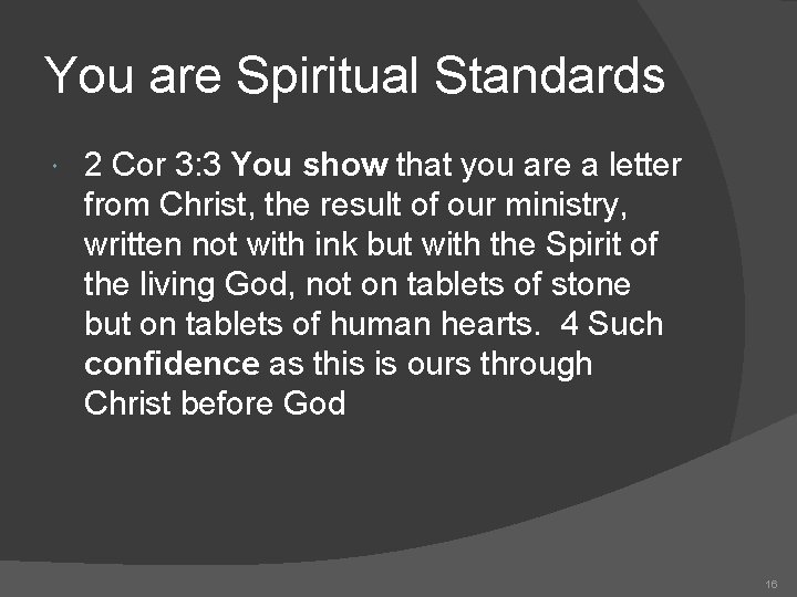 You are Spiritual Standards 2 Cor 3: 3 You show that you are a