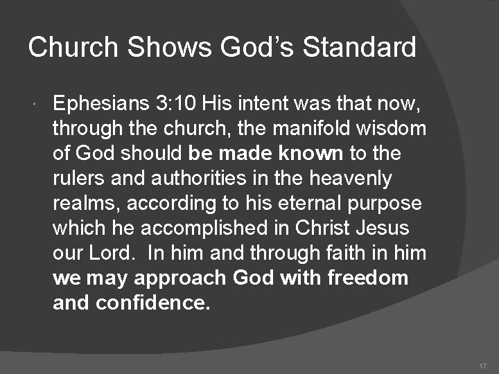 Church Shows God's Standard Ephesians 3: 10 His intent was that now, through the