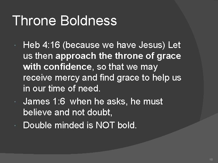 Throne Boldness Heb 4: 16 (because we have Jesus) Let us then approach the