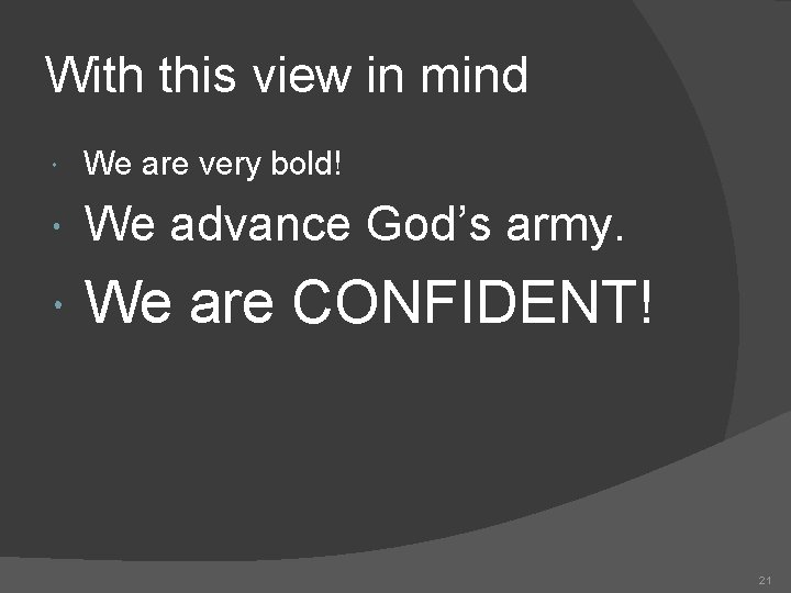 With this view in mind We are very bold! We advance God's army. We