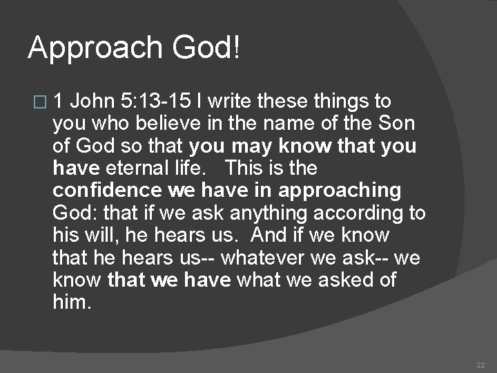 Approach God! � 1 John 5: 13 -15 I write these things to you