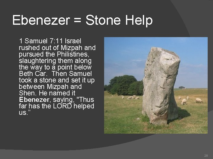 Ebenezer = Stone Help 1 Samuel 7: 11 Israel rushed out of Mizpah and