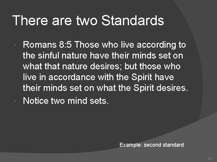 There are two Standards Romans 8: 5 Those who live according to the sinful