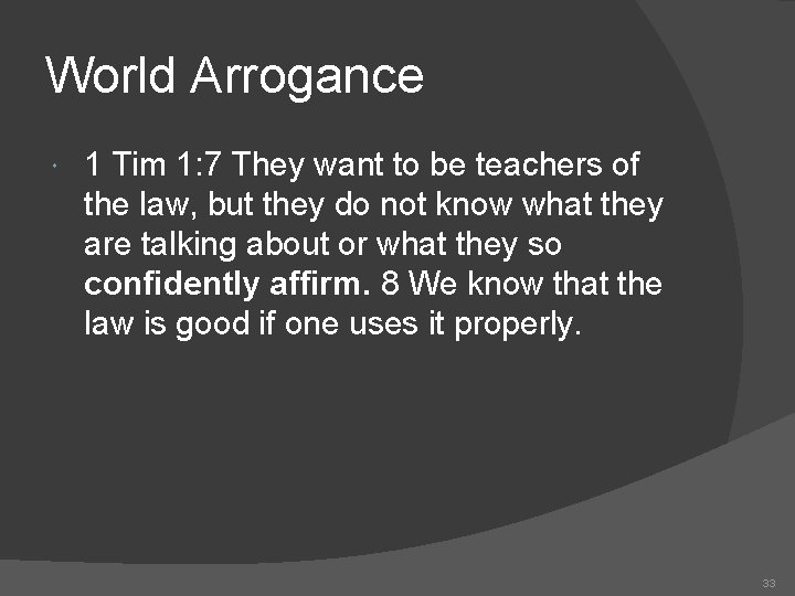 World Arrogance 1 Tim 1: 7 They want to be teachers of the law,