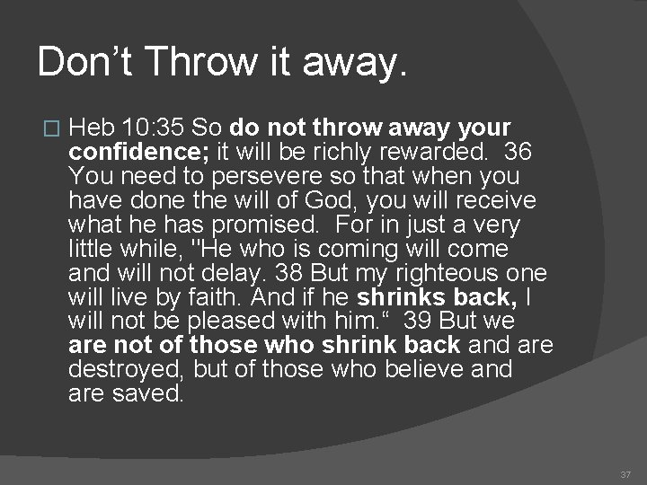 Don't Throw it away. � Heb 10: 35 So do not throw away your