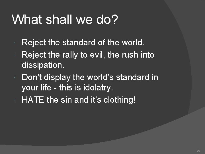 What shall we do? Reject the standard of the world. Reject the rally to