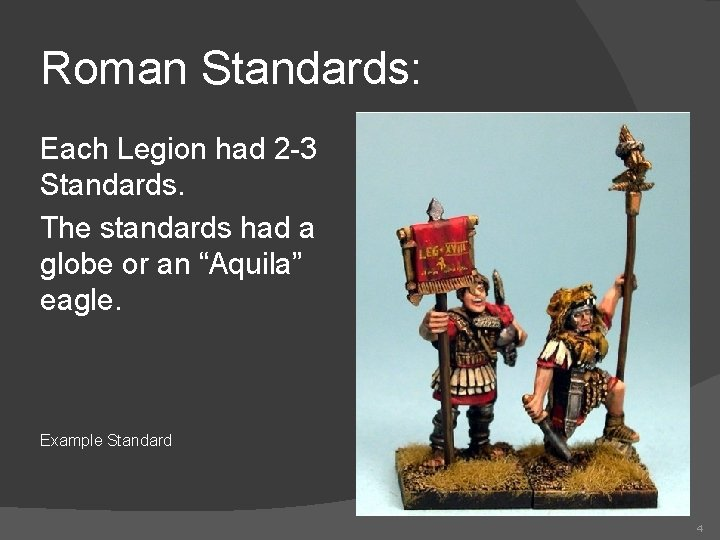 Roman Standards: Each Legion had 2 -3 Standards. The standards had a globe or