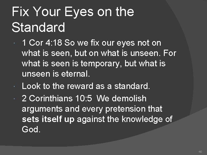 Fix Your Eyes on the Standard 1 Cor 4: 18 So we fix our