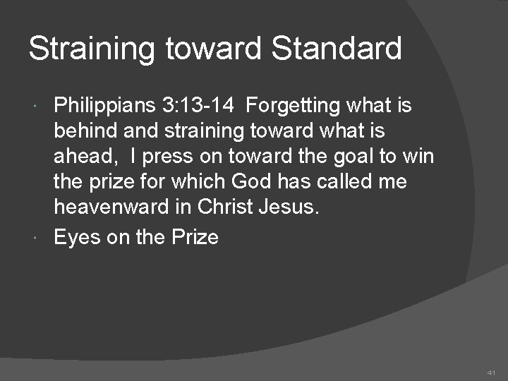 Straining toward Standard Philippians 3: 13 -14 Forgetting what is behind and straining toward