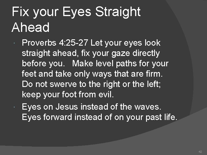 Fix your Eyes Straight Ahead Proverbs 4: 25 -27 Let your eyes look straight