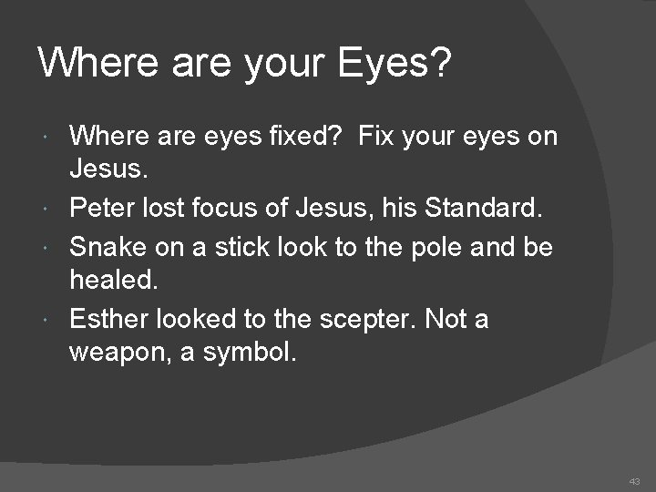 Where are your Eyes? Where are eyes fixed? Fix your eyes on Jesus. Peter