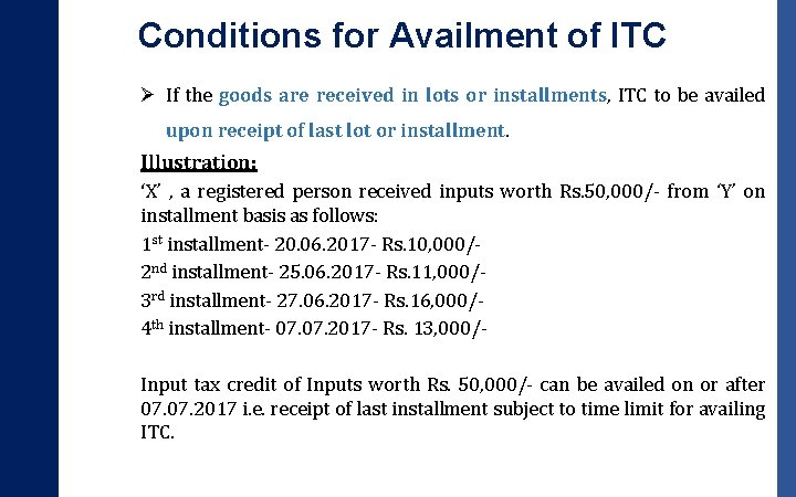 Conditions for Availment of ITC Ø If the goods are received in lots or