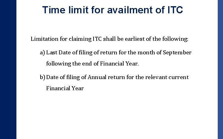 Time limit for availment of ITC Limitation for claiming ITC shall be earliest of