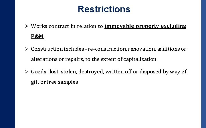 Restrictions Ø Works contract in relation to immovable property excluding P&M Ø Construction includes