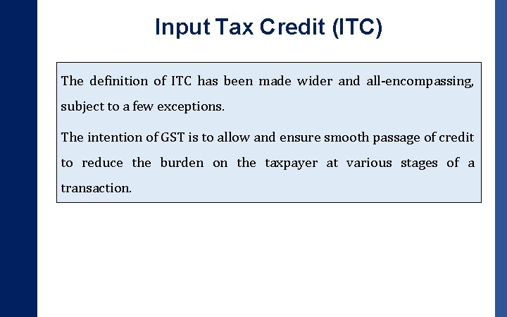 Input Tax Credit (ITC) The definition of ITC has been made wider and all-encompassing,