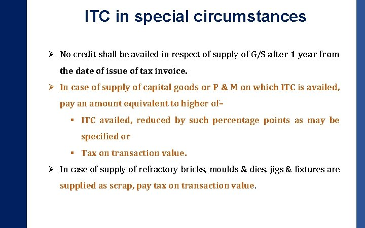 ITC in special circumstances Ø No credit shall be availed in respect of supply