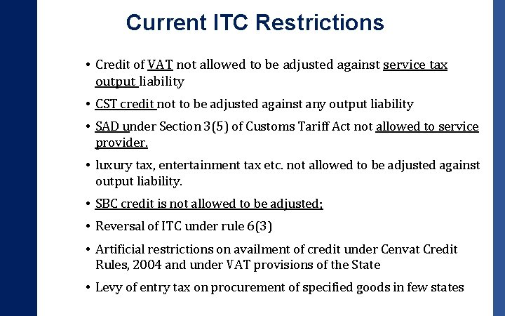 Current ITC Restrictions • Credit of VAT not allowed to be adjusted against service