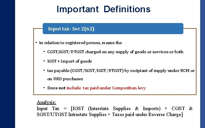 Important Definitions Input tax- Sec 2(62) • in relation to registered person, means the