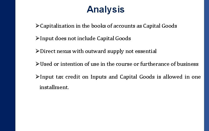 Analysis ØCapitalization in the books of accounts as Capital Goods ØInput does not include